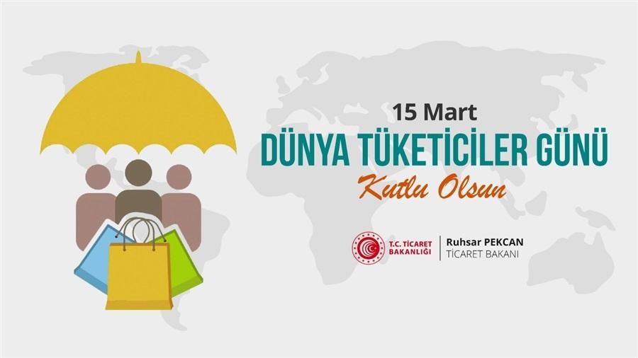 Ticaret Bakanı Ruhsar Pekcan'ın 15 Mart Dünya Tüketiciler Günü Mesajı